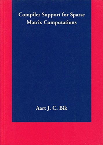 Compiler Support for Sparse Matrix Computations: PhD Thesis by Aart J.C. Bik,  Leiden University, 1996 (English Edition)