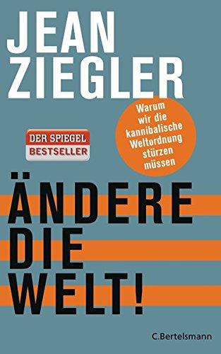 Ziegler, J: Ändere die Welt!