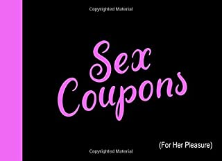 Sex Coupons (For Her Pleasure): Very Sexy, Sensuous Sex Vouchers For Her, Perfect Gift For Girlfriend Or Wife For Birthday, Anniversary, Valentines Day