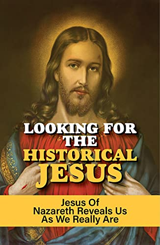 Looking For The Historical Jesus: Jesus Of Nazareth Reveals Us As We Really Are: Occult Unexplained Mysteries (English Edition)