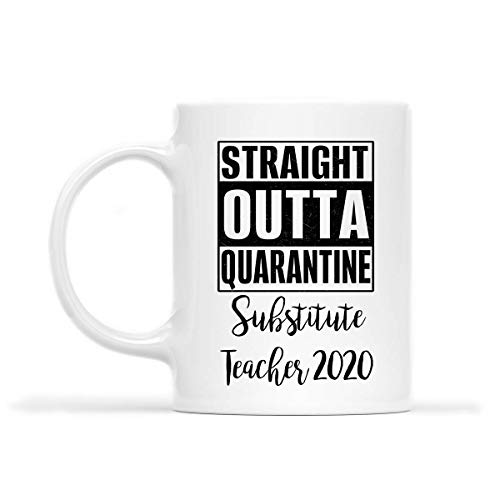 SUBSTITUTE TEACHER Mug - STRAIGHT OUTTA QUARANTINE SUBSTITUTE TEACHER 2020.PNG - Funny 11oz Coffee Mugs (White) - Great Humor Gift For Mother Day's, Father's Day, St. Patrick's Day