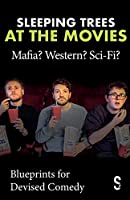 Sleeping Trees At the Movies: Mafia? Western? Sci-Fi? - Blueprints for Devised Comedy