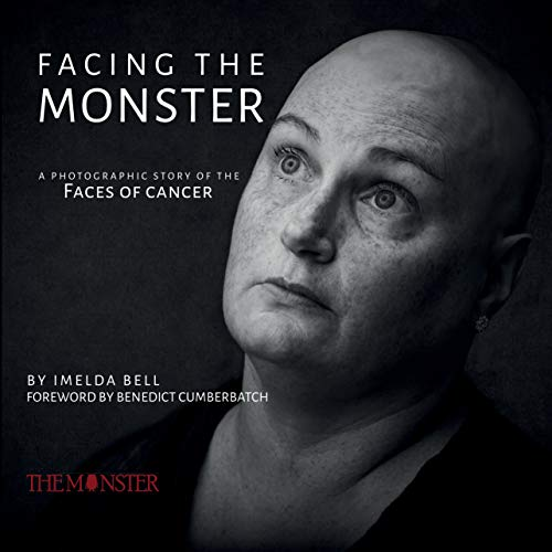 Facing the Monster: A photographic story of the Faces of Cancer (English Edition)