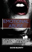Emotional Abuse: How to Recognize Narcissistic Abuse in Relationship and Learn to Defend Yourself Against Dark Psychology by Reacting to Passive Codependency with Self-Esteem and Self-Confidence.