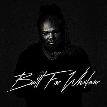 Built For Whatever