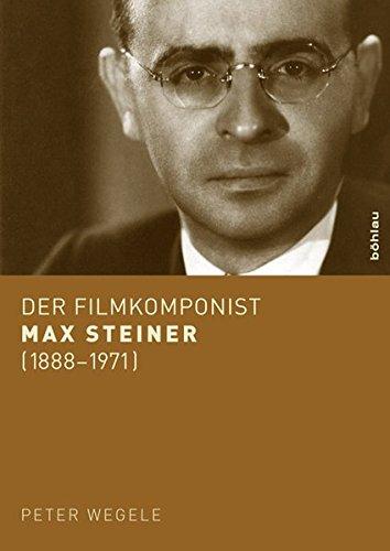 Der Filmkomponist Max Steiner (1888-1971) (exil.arte-Schriften, Band 2)