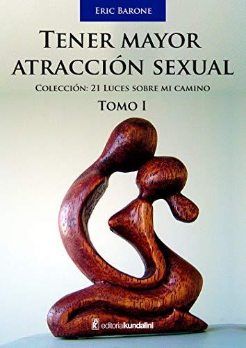 Tener mayor atracción sexual - Tomo 1 (21 Luces sobre mi camino)