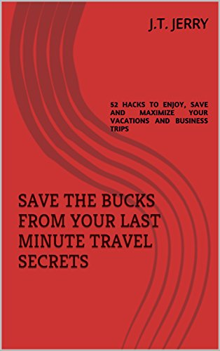 SAVE THE BUCKS FROM YOUR LAST MINUTE TRAVEL SECRETS: 52 HACKS TO ENJOY, SAVE AND MAXIMIZE YOUR VACATIONS AND BUSINESS TRIPS (English Edition)