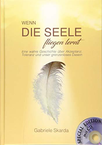Wenn die Seele fliegen lernt (Special Edition): Eine wahre Geschichte über Akzeptanz, Toleranz und unser grenzenloses Dasein