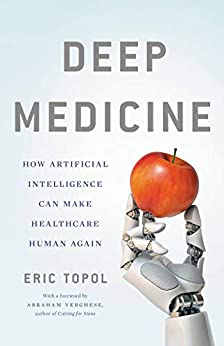 Deep Medicine: How Artificial Intelligence Can Make Healthcare Human Again by [Eric Topol]