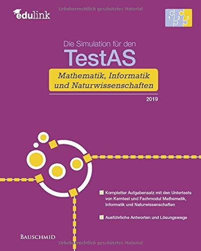 Die Simulation für den TestAS Mathematik, Informatik und Naturwissenschaften 2019 (Vorbereitung für den TestAS Mathematik, Informatik und Naturwissenschaften, Band 3)
