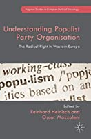 Understanding Populist Party Organisation: The Radical Right in Western Europe (Palgrave Studies in European Political Sociology)