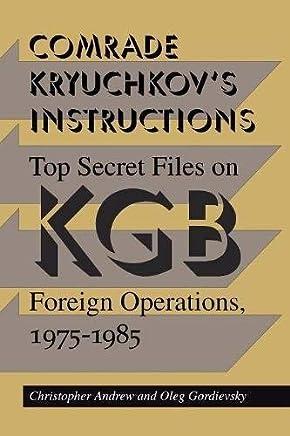 Comrade Kryuchkovs Instructions: Top Secret Files on KGB Foreign Operations, 1975-1985 by Christopher Andrew Oleg Gordievsky(1994-02-01)