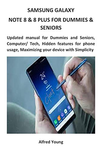 SAMSUNG GALAXY NOTE 8 & 8 PLUS FOR DUMMIES & SENIORS: Updated manual for Dummies and Seniors, Computer/ Tech, Hidden features for phone usage, Maximizing your device with Simplicity (English Edition)
