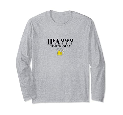 IPA Time To Slay Drinking Mens College Funny Meme Long Sleeve T-Shirt