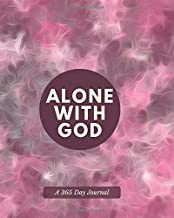 """Alone with God, A 365 Day Journal: Personal Scripture Reading and Prayer Plan Book, Everyday of the Year Daily Reflections & Moments in His Word ... 8""""x10"""" 400 pages. (Prayer and Study Notebook)"""