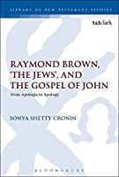 "Raymond Brown, ""The Jews,"" and the Gospel of John: From Apologia to Apology (Library of New Testament Studies)"