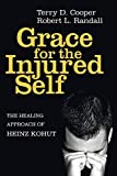 Grace for the Injured Self: The Healing Approach of Heinz Kohut