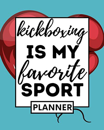 Kickboxing Is My Favorite Sport: Undated Planner, 1-Year Daily, Weekly & Monthly Organizer For Any Year, Kickboxing Gift For Kickboxers Women And Men