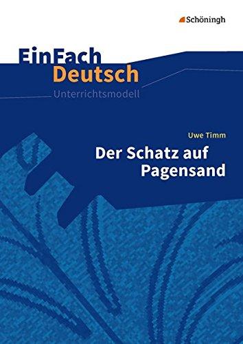 EinFach Deutsch Unterrichtsmodelle: Uwe Timm: Der Schatz auf Pagensand: Klassen 5 - 7