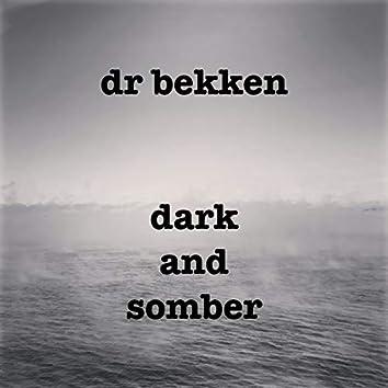 Dark and Somber