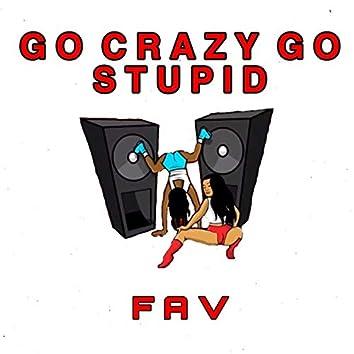 Go Crazy, Go Stupid