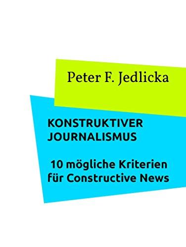 Konstruktiver Journalismus. 10 mögliche Kriterien für Constructive News: Ein Diskussionsvorschlag