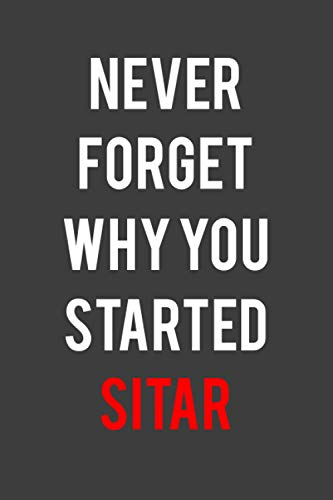 Never forget why you started Sitar: Notebook Gift For Girls Boys Women, Men, Friends, Sister, And Kids, NotePad Lined pages, 6.9 inches,120 pages, White paper Journal