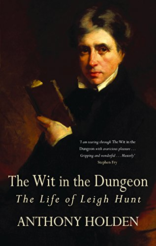 The Wit In The Dungeon: The Life of Leigh Hunt (English Edition)