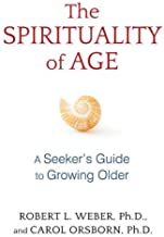 The Spirituality of Age: A Seeker's Guide to Growing Older