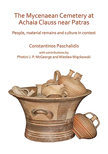 The Mycenaean Cemetery at Achaia Clauss near Patras: People, material remains and culture in context
