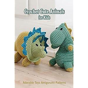 Crochet Cute Animals for Kids: Adorable Toys Amigurumi Patterns