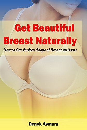 Get Beautiful Breast Naturally: How to Get Perfect Shape of Breast at Home (English Edition)