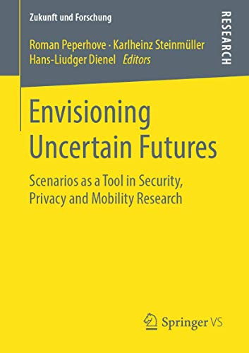 Envisioning Uncertain Futures: Scenarios as a Tool in Security, Privacy and Mobility Research (Zukunft und Forschung)