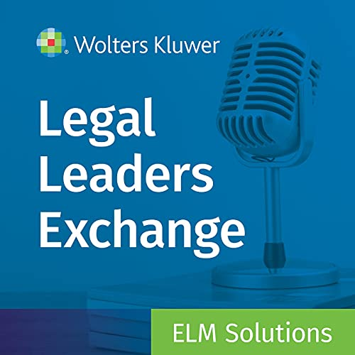 Legal Leaders Exchange Podcast By Wolters Kluwer's ELM Solutions cover art