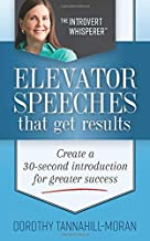 Elevator Speeches That Get Results: Create A 30 Second Introduction For Greater