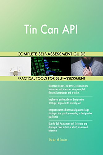 Tin Can API All-Inclusive Self-Assessment - More than 710 Success Criteria, Instant Visual Insights, Comprehensive Spreadsheet Dashboard, Auto-Prioritized for Quick Results