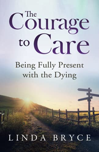 Compare Textbook Prices for The Courage to Care: Being Fully Present with the Dying  ISBN 9781954920040 by Bryce  M.A., Rev. Linda