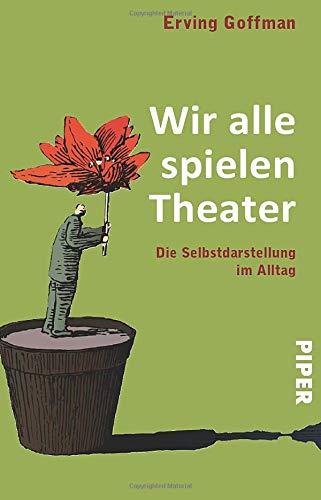 Wir alle spielen Theater. Die Selbstdarstellung im Alltag