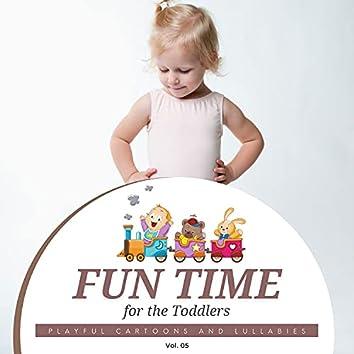 Fun Time For The Toddlers - Playful Cartoons And Lullabies, Vol. 05