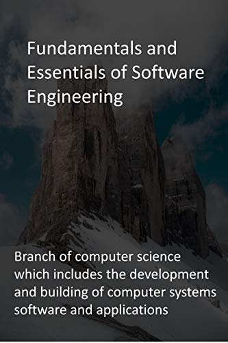 Fundamentals and Essentials of Software Engineering: Branch of computer science which includes the development and building of computer systems software and applications (English Edition)