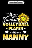 Composition Notebook: My Favorite Volleyball Player Calls Me Nanny  Journal/Notebook Blank Lined Ruled 6x9 100 Pages