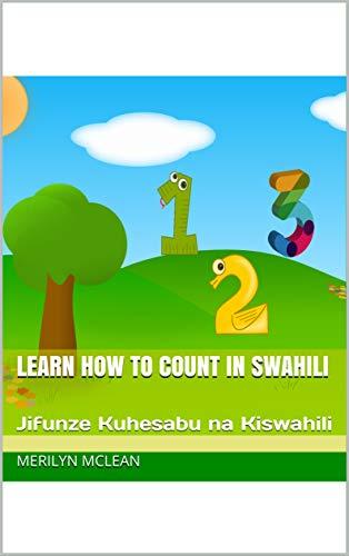 LEARN HOW TO COUNT IN SWAHILI: Jifunze Kuhesabu na Kiswahili (English Edition)