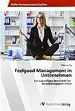 Feelgood Management in Unternehmen: Ein zukünftiges Berufsfeld für Sozialpädagogen/-innen