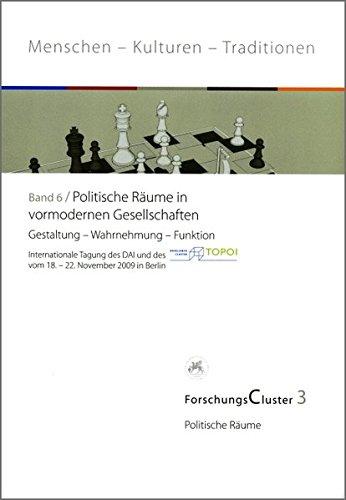 ForschungsCluster 3 / Politische Räume in vormodernen Gesellschaften: Politische Räume / Gestaltung - Wahrnehmung - Funktion /Internationale Tagung ... TOPOI vom 18. - 22. November 2009 in Berlin