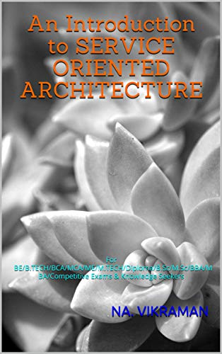 An Introduction to SERVICE ORIENTED ARCHITECTURE: For BE/B.TECH/BCA/MCA/ME/M.TECH/Diploma/B.Sc/M.Sc/BBA/MBA/Competitive Exams & Knowledge Seekers (English Edition)