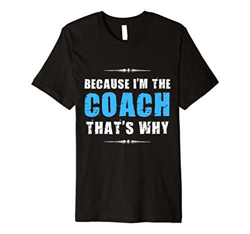 Because I 'm the Coach Funny Coaching Shirt Geburtstag Geschenk