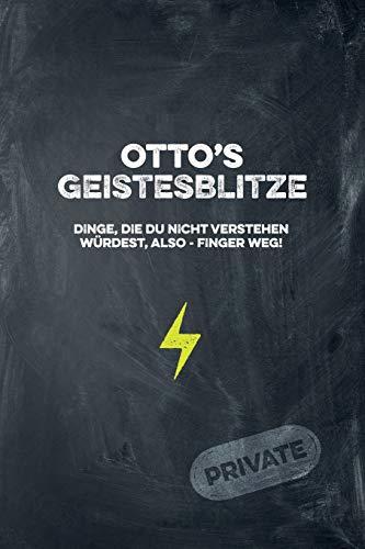 Otto's Geistesblitze - Dinge, die du nicht verstehen würdest, also - Finger weg! Private: Cooles Notizbuch ca. A5 für alle Männer 108 Seiten mit Punkteraster