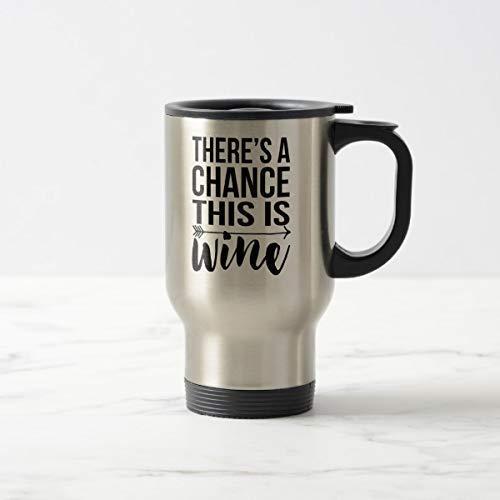 Grappig daar een kans dit is wijn citaat reismok thermisch geïsoleerde roestvrijstalen koffiemok Gift Idee, 14 Oz