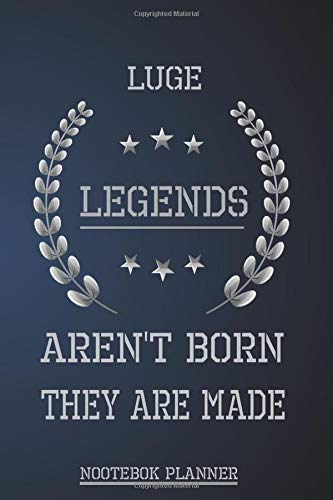 Luge Legends Aren't Born They Are Made: , Notebook Planner,Weekly To Do List & Lined Notebook,Lined Notebook / Journal Gift, 110 Pages, 6x9, Soft Cover, Glossy Finish
